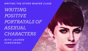 More than Eunuchs and Extraterrestrials: Writing Positive Portrayals of Asexual Characters | On Demand Master Class